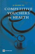 A Guide to Competitive Vouchers in Health 0 9780821358559 0821358553