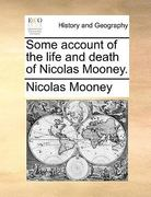 Some Account of the Life and Death of Nicolas Mooney 0 9781170002261 1170002269