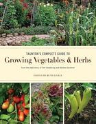 Taunton's Complete Guide to Growing Vegetables and Herbs 1st Edition 9781600853364 1600853366
