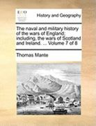 The Naval and Military History of the Wars of England; Including, the Wars of Scotland and Ireland 0 9781140656715 1140656716