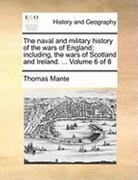 The Naval and Military History of the Wars of England; Including, the Wars of Scotland and Ireland 0 9781140656722 1140656724