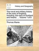 The Naval and Military History of the Wars of England; Including, the Wars of Scotland and Ireland 0 9781140656777 1140656775