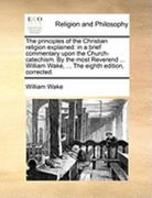 The Principles of the Christian Religion Explained 0 9781171086550 1171086555