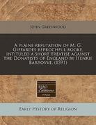 A plaine refutation of M. G. Giffardes reprochful booke, intituled a short treatise against the Donatists of England by Henrie Barrovve. (1591) 0 9781171310839 1171310838