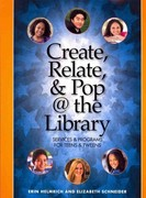 Create, Relate and Pop @ the Library 1st Edition 9781555707224 155570722X