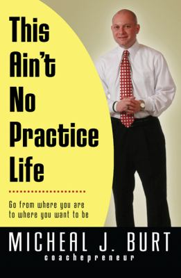 This Ain't No Practice Life 0 9780982638743 0982638744