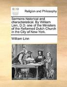 Sermons Historical and Characteristical by William Linn, D D One of the Ministers of the Reformed Dutch Church in the City of New-York 0 9781140701965 1140701967