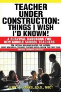 Teacher under Construction: Things I Wish I'd Known! 1st Edition 9781450244268 1450244262