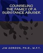 Counseling the Family of a Substance Abuser 1st Edition 9781453653111 1453653112