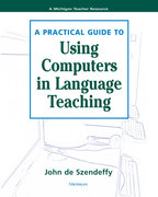 A Practical Guide to Using Computers in Language Teaching 0 9780472030484 0472030485