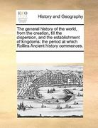 The General History of the World, from the Creation, till the Dispersion, and the Establishment of Kingdoms 0 9781170344897 1170344895