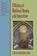 A History of Medieval Heresy and Inquisition 1st Edition 9780742555761 0742555763