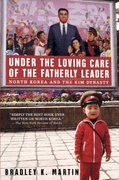 Under the Loving Care of the Fatherly Leader 1st Edition 9780312323226 0312323220