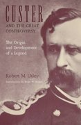 Custer and the Great Controversy 1st Edition 9780803295612 0803295618