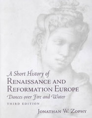 Short History of Renaissance and Reformation Europe, A: Dances over Fire and Water 3rd edition 9780130977649 0130977640