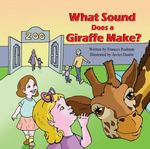 What Sound Does a Giraffe Make? 0 9781936352524 1936352524