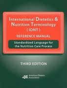 International Dietetics and Nutrition Terminology (IDNT) Reference Manual 3rd Edition 9780880914451 0880914459