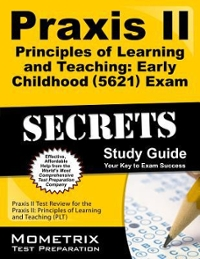 Praxis II Principles of Learning and Teaching Early Childhood (0621) Exam Secrets Study Guide 1st Edition 9781610727204 1610727207