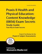 Praxis II Health and Physical Education Content Knowledge (5856) Exam Secrets 1st Edition 9781610726719 1610726715