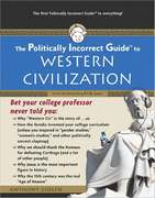 The Politically Incorrect Guide to Western Civilization 1st Edition 9781596980594 1596980591