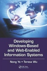 Developing Windows-Based and Web-Enabled Information Systems 1st Edition 9781439860595 1439860599
