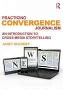 Practicing Convergence Journalism 1st Edition 9780415890304 0415890306