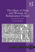 The Ideas of Man and Woman in Renaissance France 1st Edition 9781317028000 1317028007