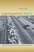 Performing Piety 1st Edition 9780520268340 0520268342