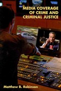 Media Coverage of Crime and Criminal Justice 1st Edition 9781594609435 1594609438
