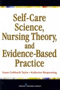 Self-Care Theory, Nursing Science and Evidence-Based Nursing Practice 1st Edition 9780826107787 0826107788