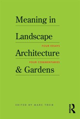 Meaning in Landscape Architecture and Gardens 1st edition 9780415617253 0415617251