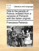 Ode to the People of France; Imitated from a Canzone of Petrarch 0 9781140686514 1140686518