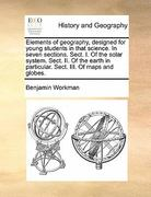 Elements of Geography, Designed for Young Students in That Science in Seven Sections Sect I of the Solar System Sect II of the Earth in Particu 0 9781171473138 1171473133