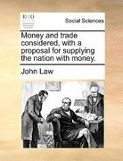 Money and Trade Considered, with a Proposal for Supplying the Nation with Money 0 9781171486022 1171486022