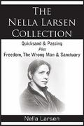 The Nella Larsen Collection; Quicksand, Passing, Freedom, the Wrong Man, Sanctuary 1st Edition 9781935785750 1935785753