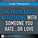 The Truth About Negotiating with Someone You Hate...or Love 1st edition 9780132480789 0132480786