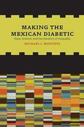 Making the Mexican Diabetic 1st Edition 9780520949003 0520949005