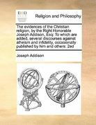 The Evidences of the Christian Religion, by the Right Honorable Joseph Addison, Esq 0 9781171402497 117140249X