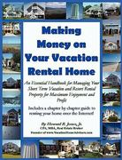 Making Money on Your Vacation Rental Home 0 9780984265411 0984265414