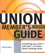 The Union Member's Complete Guide 1st Edition 9780965948616 0965948617