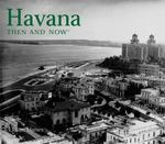 Havana Then and Now 0 9781592232079 1592232078