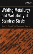 Welding Metallurgy and Weldability of Stainless Steels 1st edition 9780471473794 0471473790