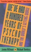 We've Had a Hundred Years of Psychotherapy - and the World's Getting Worse 0 9780062506610 0062506617