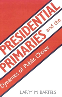 Presidential Primaries and the Dynamics of Public Choice 0 9780691022833 0691022836