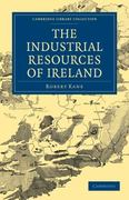 The Industrial Resources of Ireland 1st edition 9781108026857 1108026850