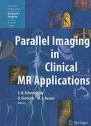 Parallel Imaging in Clinical MR Applications 0 9783642062032 3642062032