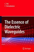 The Essence of Dielectric Waveguides 0 9781441940452 1441940456