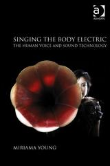 Singing the Body Electric: The Human Voice and Sound Technology 1st Edition 9781317054856 1317054857