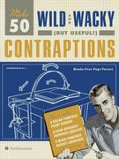 Make 50 Wild and Wacky (but Useful!) Contraptions 0 9780061437762 006143776X