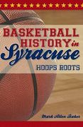 Basketball History in Syracuse 0 9781596299832 1596299835